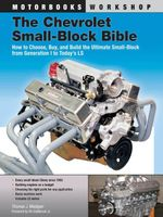 The Chevrolet Small-Block Bible : How to Choose, Buy and Build the Ultimate Small-Block from Generation I to Today's LS - Thomas J. Madigan