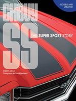 Chevy SS : The Super Sport Story - Robert Genat