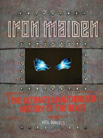 Iron Maiden : The Ultimate Unauthorized History of the Beast - Neil Daniels