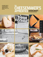 The Cheesemaker's Apprentice : An Insider's Guide to the Art and Craft of Homemade Artisan Cheese, Taught by the Masters - Sasha Davies