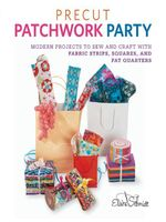 Precut Patchwork Party : Projects to Sew and Craft with Fabric Strips, Squares, and Fat Quarters - Elaine Schmidt