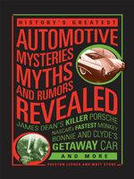 History's Greatest Automotive Mysteries, Myths, and Rumors Revealed : James Dean's Killer Porsche, NASCAR's Fastest Monkey, Bonnie and Clyde's Getaway - Matt Stone