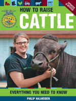 The How to Raise Cattle : Everything You Need to Know, Updated & Revised - Philip Hasheider
