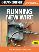 Black & Decker Running New Wire : Current with 2011-2013 Electrical Codes - Editors of CPi