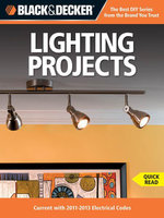 Black & Decker Lighting Projects : Current with 2011-2013 Electrical Codes - Editors of CPi