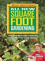 All New Square Foot Gardening, Second Edition : The Revolutionary Way to Grow More In Less Space - Mel Bartholomew