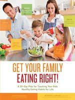 Get Your Family Eating Right : A 30-day Plan for Teaching Your Kids Healthy Eating Habits for Life - Lynn Fredericks