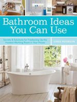 Bathroom Ideas You Can Use : Secrets & Solutions for Freshening Up the Hardest-Working Room in Your House - Chris Peterson