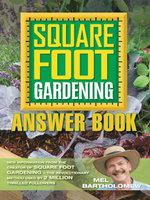 Square Foot Gardening Answer Book : New Information from the Creator of Square Foot Gardening - the Revolutionary Method Used by 2 Milli - Mel Bartholomew
