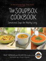 The Soupbox Cookbook : Sensational Soups for Healthy Living - Dru Melton
