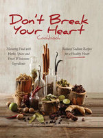 Don't Break Your Heart Cookbook : Reduced Sodium Recipes for a Healthy Heart - Flavoring Food with Herbs, Spices, and Fresh Wholesome Ingredients - MS Shara Aaron