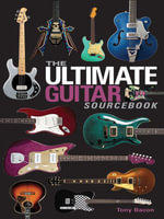 The Ultimate Guitar Sourcebook - Tony Bacon