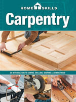 Homeskills : Carpentry: An Introduction to Sawing, Drilling, Shaping & Joining Wood - Editors of Cool Springs Press