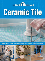 Homeskills : Ceramic Tile: How to Install Ceramic Tile for Your Floors, Walls, Backsplashes & Countertops - Editors of Cool Springs Press