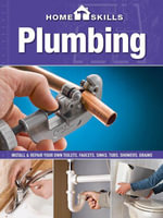Homeskills : Plumbing: Install & Repair Your Own Toilets, Faucets, Sinks, Tubs, Showers, Drains - Editors of Cool Springs Press