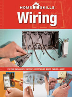 Homeskills : Wiring: Fix Your Own Lights, Switches, Receptacles, Boxes, Cables & More - Editors of Cool Springs Press
