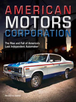 American Motors Corporation : The Rise and Fall of America's Last Independent Automaker - Patrick R. Foster