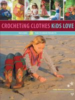 Crocheting Clothes Kids Love : 28 Fun-to-Wear Projects - Shelby Allaho