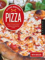 Kitchen Workshop--Pizza : 25 Hands-on Cooking Lessons for Making Amazing Pizza at Home - Ruth Gresser