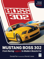 Mustang Boss 302 : From Racing Legend to Modern Muscle Car - Donald Farr