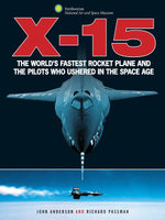 X-15 : The World's Fastest Rocket Plane and the Pilots Who Ushered in the Space Age - John Anderson