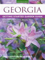 Georgia Getting Started Garden Guide : Grow the Best Flowers, Shrubs, Trees, Vines & Groundcovers - Erica Glasener