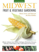 Midwest Fruit & Vegetable Gardening : Plant, Grow, and Harvest the Best Edibles - Illinois, Indiana, Iowa, Kansas, Michigan, Minnesota, Missouri, Nebra - Katie Elzer-Peters