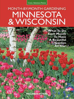 Minnesota & Wisconsin Month-by-Month Gardening : What to Do Each Month to Have A Beautiful Garden All Year - Melinda Myers
