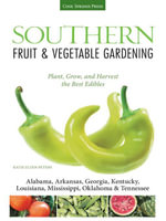 Southern Fruit & Vegetable Gardening : Plant, Grow, and Harvest the Best Edibles - Alabama, Arkansas, Georgia, Kentucky, Louisiana, Mississippi, Oklaho - Katie Elzer-Peters