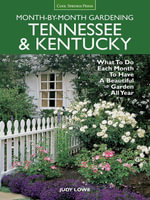 Tennessee & Kentucky Month-by-Month Gardening : What To Do Each Month To Have A Beautiful Garden All Year - Judy Lowe