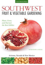 Southwest Fruit & Vegetable Gardening : Plant, Grow, and Harvest the Best Edibles - Arizona, Nevada & New Mexico - Jacqueline Soule