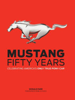 Mustang : Fifty Years: Celebrating America's Only True Pony Car - Donald Farr