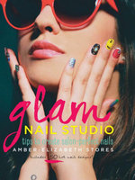 Glam Nail Studio : Tips to Create Salon Perfect Nails - Amber-Elizabeth Stores
