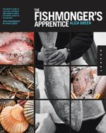 The Fishmonger's Apprentice : The Expert's Guide to Selecting, Preparing, and Cooking a World of Seafood, Taught by the Masters - Aliza Green