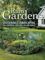 Rain Gardens : Sustainable Landscaping for a Beautiful Yard and a Healthy World - Lynn M. Steiner