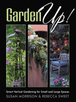 Garden Up! Smart Vertical Gardening for Small and Large Spaces - Susan Morrison