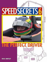 Speed Secrets 6 : The Perfect Driver - Ross Bentley