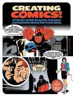 Creating Comics! : 47 Master Artists Reveal the Techniques and Inspiration Behind Their Comic Genius - Judith Salavetz