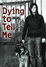 Dying to Tell Me - Sherryl Clark