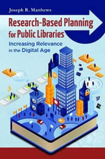 Research-Based Planning for Public Libraries : Increasing Relevance in the Digital Age - Joseph R. Matthews