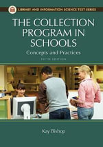 The Collection Program in Schools : Concepts and Practices - Kay Bishop