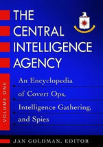 The Central Intelligence Agency : An Encyclopedia of Covert Ops, Intelligence Gathering, and Spies - Jan Goldman