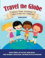 Travel the Globe : Story Times, Activities, and Crafts for Children - Desiree Webber