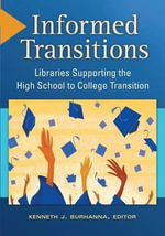 Informed Transitions : Libraries Supporting the High School to College Transition
