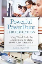 Powerful PowerPoint for Educators : Using Visual Basic for Applications to Make PowerPoint Interactive - David M. Marcovitz