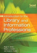 Introduction to the Library and Information Professions : Leadership, Organization and Integral Business Pra... - Roger C. Greer