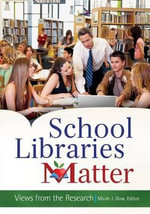 School Libraries Matter : Views from the Research