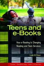 Teens and e-Books : How E-Reading is Changing Reading and Teen Services - Linda W. Braun