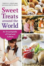 Sweet Treats Around the World : An Encyclopedia of Food and Culture - Timothy G. Roufs