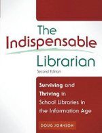 The Indispensable Librarian : Surviving and Thriving in School Libraries in the Information Age - Doug Johnson